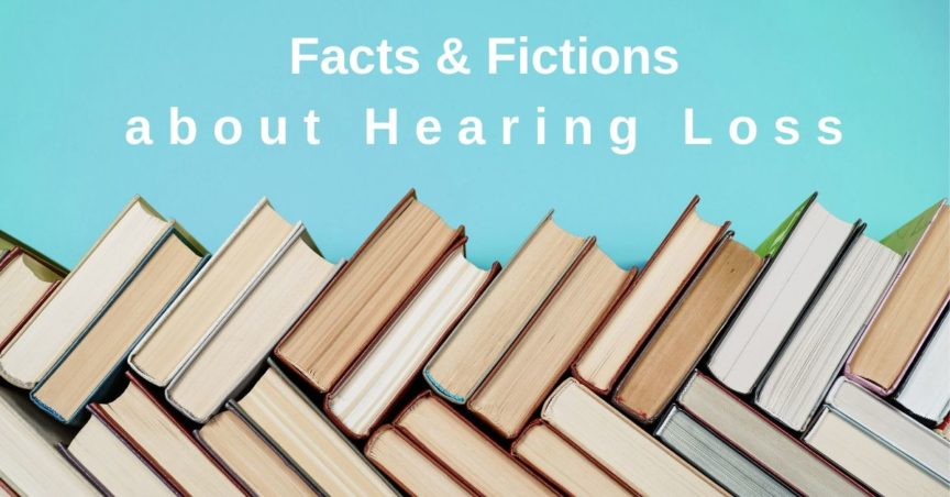 Facts & Fictions about Hearing Loss