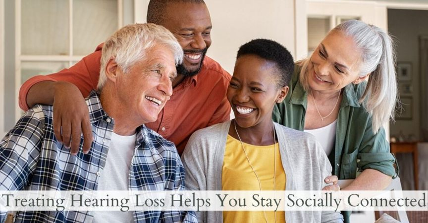 Hearing Loss Helps You Stay Socially Connected